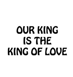 our king is king love vector image