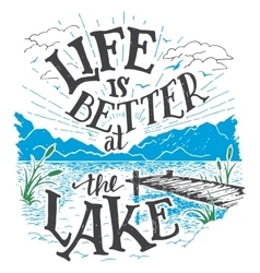 Life is better at the lake hand-lettering sign vector