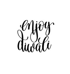 enjoy diwali black calligraphy hand lettering text vector image