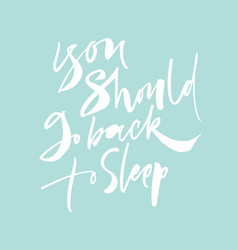 You should go back to sleep lettering vector