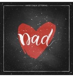Dad lettering in shape red heart on chalkboard vector