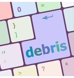 debris word on computer pc keyboard key vector image
