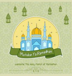 marhaban ya ramadhan with mosque background vector image