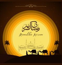 Ramadan kareem with camel walks through deser vector