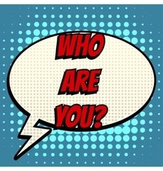 Who are you comic book bubble text retro style vector image