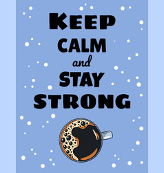 Keep calm and stay strong coffee poster cup of vector