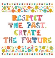 Respect past create future stylish vector