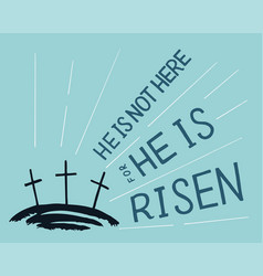 Hand lettering not here he is risen with three vector