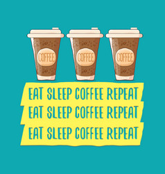 Eat sleep coffee repeat concept vector