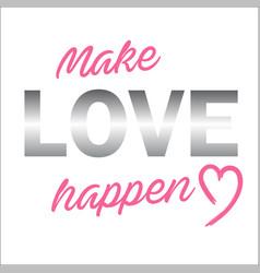 Make love happen vector