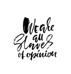 We are all slaves of opinion hand drawn lettering vector