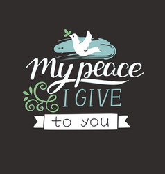 Hand lettering my peace i give to you with pigeon vector