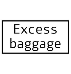 Excess baggage stamp on white background vector