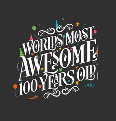 worlds most awesome 100 years old 100 years vector image