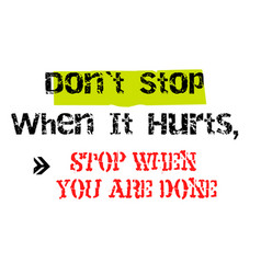 don t stop when it hurts stop when you are done vector image