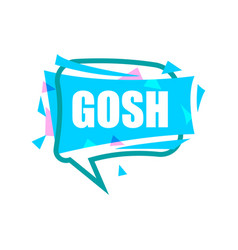 Gosh speech bubble with expression text vector