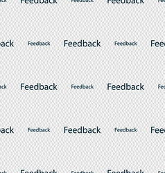 Feedback sign icon Seamless abstract background vector image