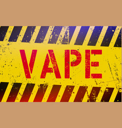 vape lettering on danger sign with yellow vector image