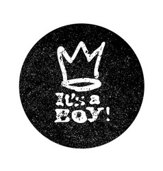its a boy lettering grunge monochrome circle vector image