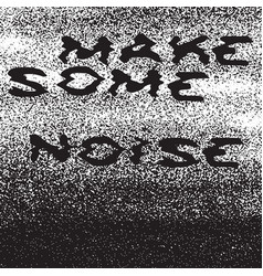 make some noise inspirational quote vector image vector image