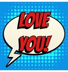 Love you comic book bubble text retro style vector image