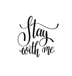 Stay with me black and white hand written vector