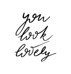 you look lovely hand drawn lettering isolated vector image