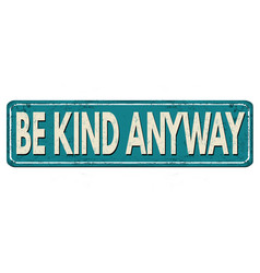 Be kind anyway vintage rusty metal sign vector