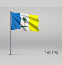Waving flag penang - state malaysia vector