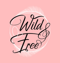 wild and free song quote lettering feathers frame vector image