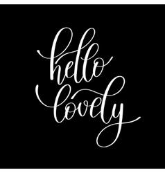 hello lovely handwritten calligraphy lettering vector image
