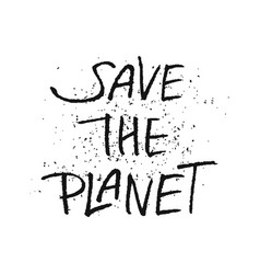 save the planet handwritten lettering vector image