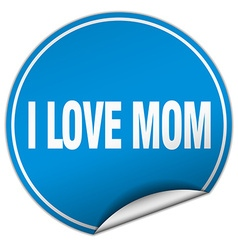 I love mom round blue sticker isolated on white vector