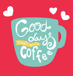 good days start with coffee word blue coffee cup vector image