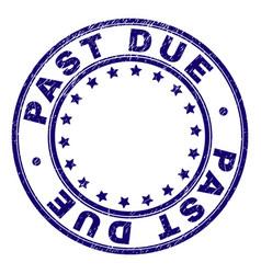 Grunge textured past due round stamp seal vector
