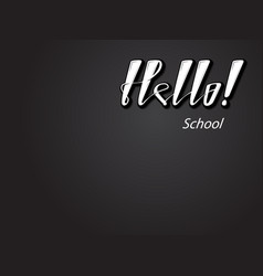 hello school lettering word copy space template vector image