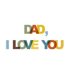 dad i love you phrase overlap color no vector image
