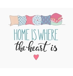 Home is where the heart is lettering vector