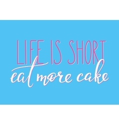 Life is short Eat more cake vector image