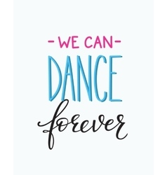 We can Dance Forever quote typography vector image