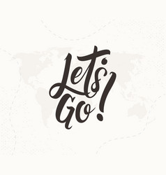 lets go hand written lettering vector image