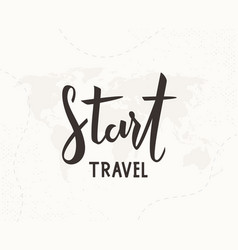 start travel hand written lettering vector image
