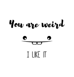 Poster You are weird I like it Trend Romantic vector