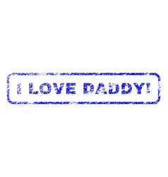 I love daddy exclamation rubber stamp vector