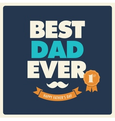 Fathers day card best dad ever vector