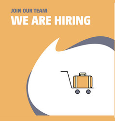 Join our team busienss company luggage cart we vector