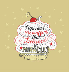 Unique lettering poster with a phrase- cupcakes vector