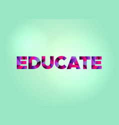 Educate concept colorful word art vector
