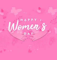 Womens day card of woman hands for social help vector