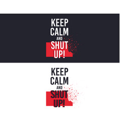 keep calm and shut up slogan for t-shirt printing vector image